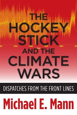 Hockey Stick and the Climate Wars By Mann, Michael E.